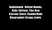 Audiobook  Gifted Hands, Kids Edition: The Ben Carson Story (ZonderKidz Biography) Gregg Lewis