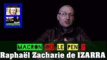 MACRON ou le PEN ? Raphaël Zacharie de IZARRA