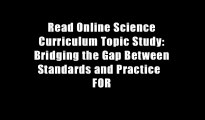Read Online Science Curriculum Topic Study: Bridging the Gap Between Standards and Practice   FOR