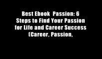 Best Ebook  Passion: 6 Steps to Find Your Passion for Life and Career Success (Career, Passion,