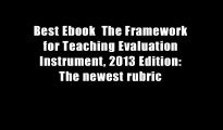 Best Ebook  The Framework for Teaching Evaluation Instrument, 2013 Edition: The newest rubric