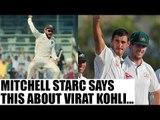 India vs Australia: Virat Kohli will make comeback, says Mitchell Starc | Oneindia News