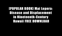 [POPULAR BOOK] Mai Lepera: Disease and Displacement in Nineteenth-Century Hawaii FREE DOWNLOAD