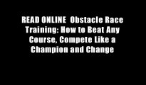 READ ONLINE  Obstacle Race Training: How to Beat Any Course, Compete Like a Champion and Change