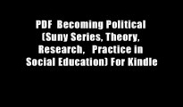 PDF  Becoming Political (Suny Series, Theory, Research,   Practice in Social Education) For Kindle