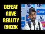 India vs Australia : Defeat gave us reality check says Virat Kohli, Watch Video | Oneindia News