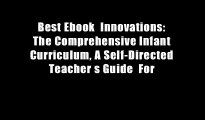 Best Ebook  Innovations: The Comprehensive Infant Curriculum, A Self-Directed Teacher s Guide  For