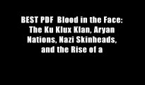BEST PDF  Blood in the Face: The Ku Klux Klan, Aryan Nations, Nazi Skinheads, and the Rise of a