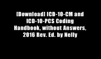 [Download] ICD-10-CM and ICD-10-PCS Coding Handbook, without Answers, 2016 Rev. Ed. by Nelly
