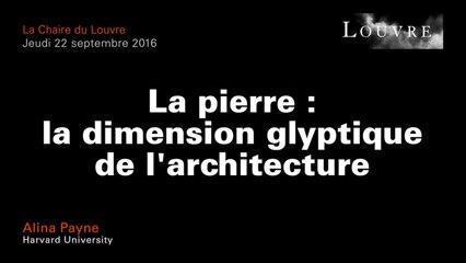 La pierre : la dimension glyptique de l'architecture - Alina Payne au musée du Louvre