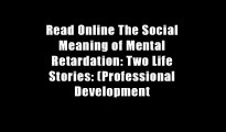 Read Online The Social Meaning of Mental Retardation: Two Life Stories: (Professional Development