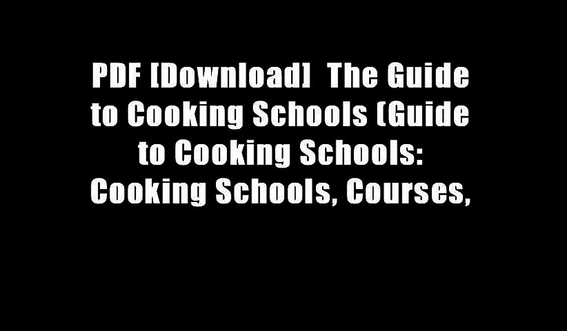 PDF [Download] The Guide to Cooking Schools (Guide to Cooking Schools: Cooking Schools, Courses, | Godialy.com