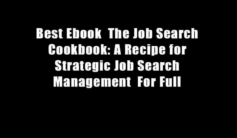 Best Ebook  The Job Search Cookbook: A Recipe for Strategic Job Search Management  For Full