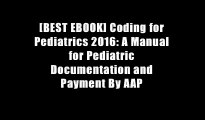 [BEST EBOOK] Coding for Pediatrics 2016: A Manual for Pediatric Documentation and Payment By AAP