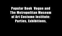 Popular Book  Vogue and The Metropolitan Museum of Art Costume Institute: Parties, Exhibitions,