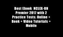 Best Ebook  NCLEX-RN Premier 2017 with 2 Practice Tests: Online + Book + Video Tutorials + Mobile