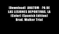 [Download]  ANATOM??A DE LAS LESIONES DEPORTIVAS, LA (Color) (Spanish Edition) Brad. Walker Trial