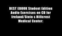 BEST EBOOK Student Edition Audio Exercises on CD for Ireland/Stein s Hillcrest Medical Center: