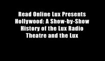 Read Online Lux Presents Hollywood: A Show-by-Show History of the Lux Radio Theatre and the Lux