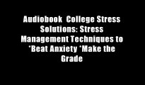 Audiobook  College Stress Solutions: Stress Management Techniques to *Beat Anxiety *Make the Grade