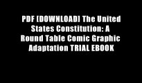 PDF [DOWNLOAD] The United States Constitution: A Round Table Comic Graphic Adaptation TRIAL EBOOK