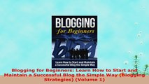 READ ONLINE  Blogging for Beginners Learn How to Start and Maintain a Successful Blog the Simple Way