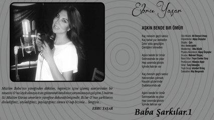 Ebru Yaşar - Aşkın Bende Bir Ömür - Baba Şarkılar.1