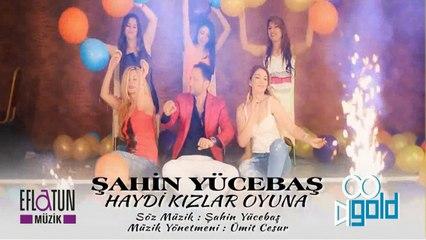 Şahin Yücebaş - Haydi Kızlar Oyuna (Official Video)