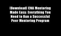 [Download] CNA Mentoring Made Easy: Everything You Need to Run a Successful Peer Mentoring Program