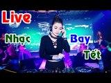 Nonstop 2017 - Nhạc Sàn Cực Mạnh Hay Nhất 2017 - Nghe Ngày Tết Bay Thì Khỏi Chê - Nhạc DJ Mới Nhất