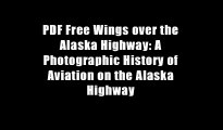 PDF Free Wings over the Alaska Highway: A Photographic History of Aviation on the Alaska Highway