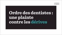 Ordre des dentistes : une plainte contre les dérives
