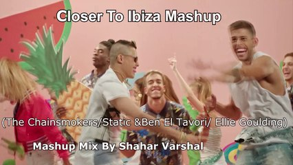 Closer To Ibiza (The Chainsmokers/Static &Ben El Tavori/ Ellie Goulding)