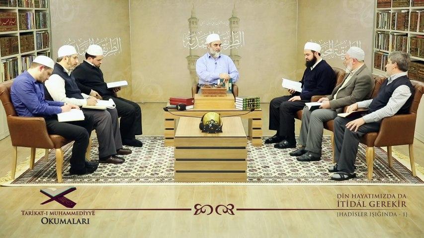 25) Tarikat-ı Muhammediyye Okumaları- Din Hayatımızda da İtidal Gerekir [Hadisler Işığında - 1]