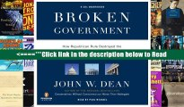 Read Broken Government: How Republican Rule Destroyed the Legislative, Executive, and Judicial