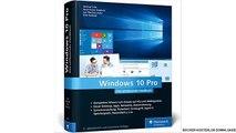 Windows 10 Pro: Das umfassende Handbuch. Profiwissen und Praxistipps zu Sicherheit, Netzwerk, Multimedia, PowerShell, Hy