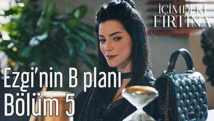 İçimdeki Fırtına 5. Bölüm Ezgi'nin B Planı