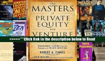 Read The Masters of Private Equity and Venture Capital: Management Lessons from the Pioneers of