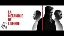 LA MECANIQUE DE L'OMBRE - Bande-annonce HD Trailer (François Cluzet, Denis Podalydès, Sami Bouajila) [Full HD,1920x1080]