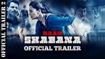 Naam Shabana ( New Official Trailer 2 )_Taapsee Pannu, Akshay Kumar, Manoj Bajpai, Anupam Kher, Prithviraj Sukumaran