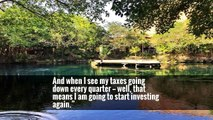 """And when I see my taxes going down every quarter — well, that means I am going to start investing again."""""""