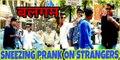 Sneezing Prank Stranger || Balgam(Mucus) Sneezing Prank 2017