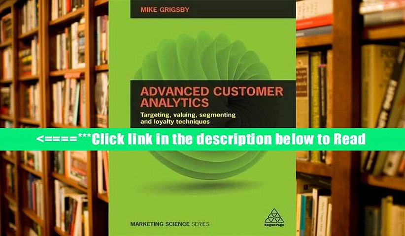 Read Advanced Customer Analytics: Targeting, Valuing, Segmenting and Loyalty Techniques (Marketing