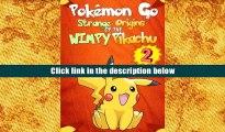 FREE [DOWNLOAD] Pokemon Go: Strange Origins of the Wimpy Pikachu 2 (Pokemon Pikachu) (Volume 2)