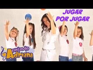 JUGAR POR JUGAR - Cantando con Adriana - Canciones infantiles