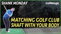 How to match up your golf club shaft and your body | Shank Monday