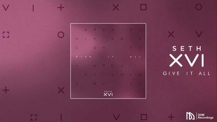 Seth XVI - Give It All
