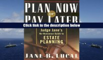 Read Online Plan Now or Pay Later: Judge Jane s No-Nonsense Guide to Estate Planning Jane B. Lucal