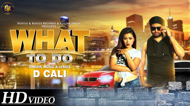 D Cali - What To Do - Latest Punjabi Song 2017
