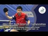 2014 ITTF-North American Championships (U18 Final, Singles SF/F & Mens' Team)